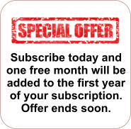 Subscribe today and one free month will be added to the first year of your subscription. Offer ends soon.